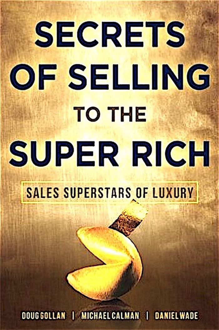 Secrets of Selling to the Super Rich: Superstars of Luxury: A Book of Compelling Insider Advice and Insight